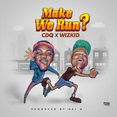 CDQ – Make We Run Lyrics (ft. Wizkid)