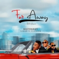 Masterkraft – Far Away Lyrics (ft. Flavour & Tekno)