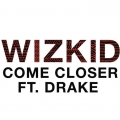 WizKid - Come Closer Lyrics (ft. Drake)