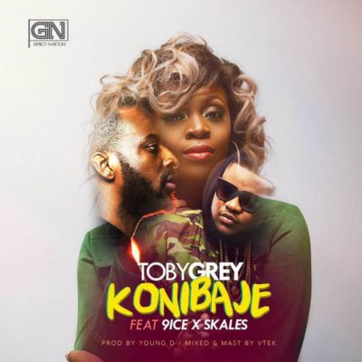 Toby Grey – Konibaje Lyrics (ft. 9ice & Skales)