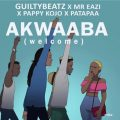 Guiltybeatz – Akwaaba Lyrics (ft. Pappy Kojo, Mr Eazi & Patapaa)
